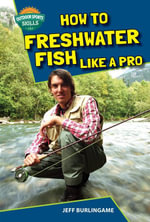 How to Freshwater Fish Like a Pro - Jeff Burlingame