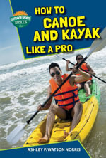 How to Canoe and Kayak Like a Pro - Ashley P. Watson Norris