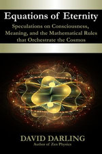 Equations of Eternity, Speculations on Consciousness, Meaning, and the Mathematical Rules That Orchestrate the Cosmos - David Darling
