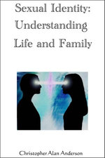 Sexual Identity--Understanding Life and Family - Christopher Alan Anderson