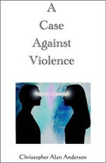 A Case Against Violence - Christopher Alan Anderson