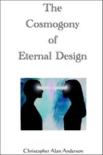 The Cosmogony of Eternal Design - Christopher Alan Anderson