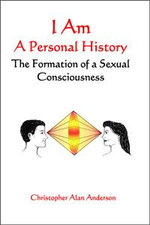 I Am : A Personal History--The Formation of a Sexual Consciousness - Christopher Alan Anderson