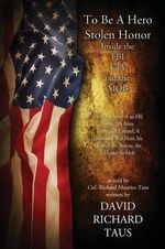 To Be a Hero, Stolen Honor : Inside the FBI, CIA and the Mob - David Richard Taus