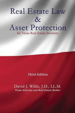 Real Estate Law & Asset Protection for Texas Real Estate Investors - Third Edition - David J Willis