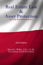 Real Estate Law & Asset Protection for Texas Real Estate Investors - Third Edition - David J. Willis
