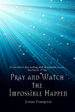 Pray and Watch the Impossible Happen - Josian Frampton