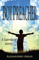 Boy Preacher : A Supernatural Journey! - Alejandro Arias