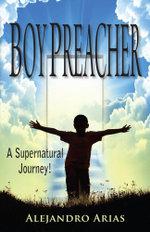 Boy Preacher : A Supernatural Journey! - Alejandro Arias