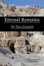 Eternal Remains : World Mummification and the Beliefs That Make it Necessary - Ken Jeremiah