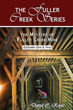 The Fuller Creek Series; The Mystery of Fuller Creek Mine - David C. Reyes