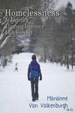 Homelessness : An Adventure, A Learning Experience, A Gift From God - Marianne Van Valkenburgh