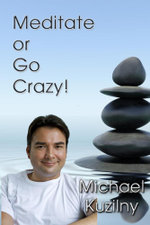 Meditate or Go Crazy - Michael Kuzilny