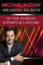 Speaking Secrets of the World's Superstar Lawyers - Michael Kuzilny