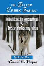 The Fuller Creek Series; Holiday Blizzard, The Moment of Truth! & The Search for Rosemary Pullman - David C. Reyes