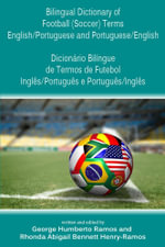Bilingual Dictionary of Football (Soccer) Terms English/Portuguese and Portuguese/English - Dicionario Bilingue de Termos de Futebol Ingles/Portugues - George Humberto Ramos