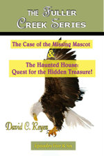 The Fuller Creek Series; The Case of the Missing Mascot & the Haunted House : Quest for the Hidden Treasure! - David C. Reyes