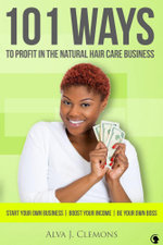 101 Ways to Profit in the Natural Hair Care Business - Alva Clemons