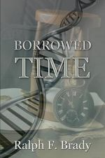 Borrowed Time - Ralph F Brady