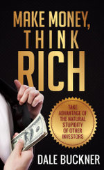 Make Money, Think Rich - Dale Buckner