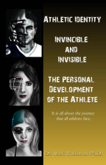 Athletic Identity : Invincible and Invisible, the Personal Development of the Athlete - Mark Robinson