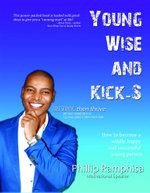 Young, Wise and Kick-S - Phillip Ramphisa