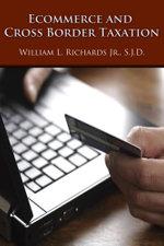 Ecommerce and Cross Border Taxation - William L. Richards Jr. S.J.D.