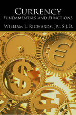 Currency : Fundamentals and Functions - William L Richards Jr. S.J.D.