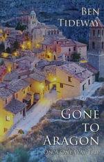Gone to Aragon : (On a One Way Trip) - Ben Tideway