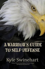 A Warrior's Guide to Self-Defense - Kyle Swinehart