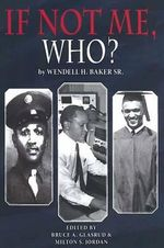 If Not Me, Who? : What One Man Accomplished in His Battle for Equality - Wendell H. Baker