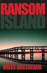 Ransom Island - Miles Arceneaux