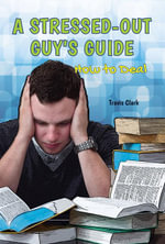A Stressed-Out Guy's Guide : How to Deal - Travis Clark