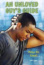 An Unloved Guy's Guide : How to Deal - John Logan