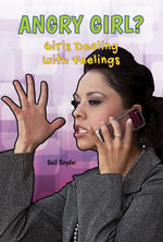 Angry Girl? : Girls Dealing With Feelings - Gail Snyder