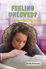 Feeling Unloved? : Girls Dealing With Feelings - Dorothy Kavanaugh