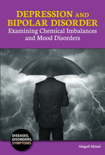 Depression and Bipolar Disorder : Examining Chemical Imbalances and Mood Disorders - Abigail Meisel