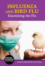 Influenza and Bird Flu : Examining the Flu - PhD Evelyn B. Kelly