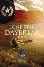 Lone Star Daybreak - Erik L Larson