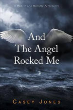And the Angel Rocked Me : A Memoir of a Multiple Personality - Casey Jones
