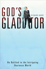 God's Gladiator : He Battled in the Intriguing Business World - Richard Hardy