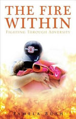 The Fire Within : Fighting Through Adversity - Pamela Bush