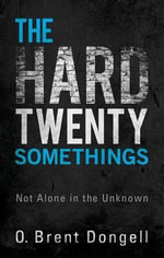 The Hard Twenty Somethings : Not Alone in the Unknown - O Brent Dongell