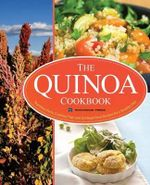 The Quinoa Cookbook : Nutrition Facts, Cooking Tips, and 116 Superfood Recipes for a Healthy Diet - Rockridge Press