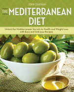 The Mediterranean Diet : Unlock the Mediterranean Secrets to Health and Weight Loss with Easy and Delicious Recipes - John Chatham