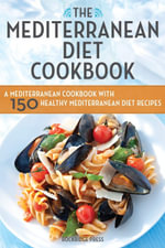 The Mediterranean Diet Cookbook : A Mediterranean Cookbook with 150 Healthy Mediterranean Diet Recipes - Rockridge Press