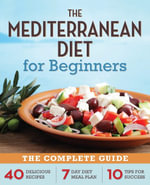 The Mediterranean Diet for Beginners : The Complete Guide - 40 Delicious Recipes, 7-Day Diet Meal Plan, and 10 Tips for Success - Rockridge Press
