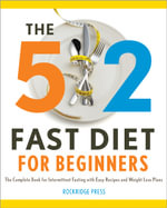 The 5: 2 Fast Diet for Beginners : The Complete Book for Intermittent Fasting with Easy Recipes and Weight Loss Plans - Rockridge Press