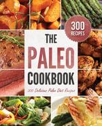 The Paleo Cookbook : 300 Delicious Paleo Diet Recipes - Rockridge Press