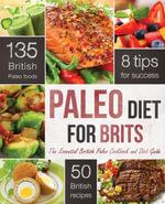 The Paleo Diet for Brits : The Essential British Paleo Cookbook and Diet Guide - Rockridge Press